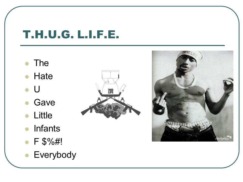 T.H.U.G. L.I.F.E. The Hate U Gave Little Infants F $%#! Everybody