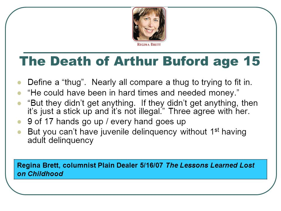 The Death of Arthur Buford age 15 Define a thug. Nearly all compare a thug to trying to fit in. He could have been in hard times and needed money. But