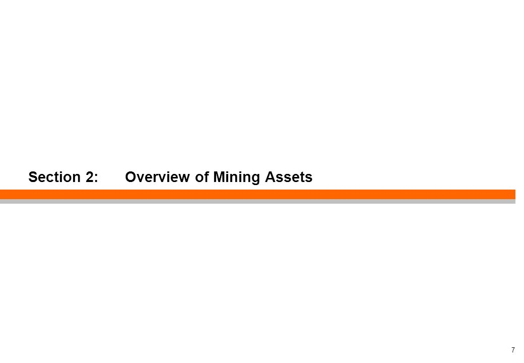 Section 2: Overview of Mining Assets 7