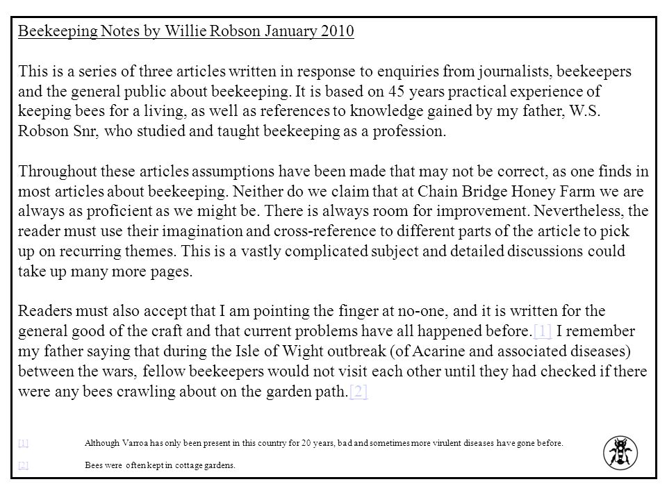 Beekeeping Notes by Willie Robson January 2010 This is a series of three articles written in response to enquiries from journalists, beekeepers and th