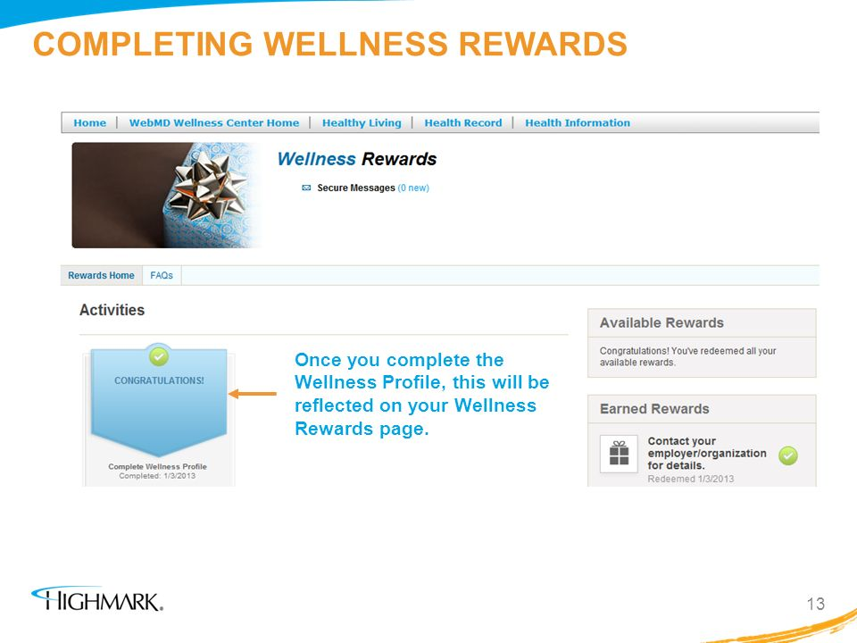 COMPLETING WELLNESS REWARDS 13 Once you complete the Wellness Profile, this will be reflected on your Wellness Rewards page.