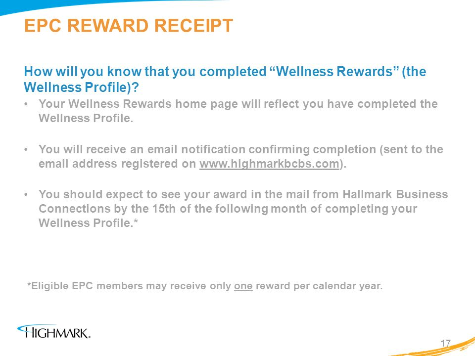 EPC REWARD RECEIPT How will you know that you completed Wellness Rewards (the Wellness Profile)? Your Wellness Rewards home page will reflect you have
