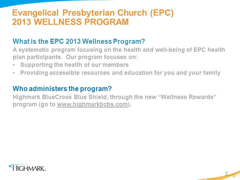 Evangelical Presbyterian Church (EPC) 2013 WELLNESS PROGRAM What is the EPC 2013 Wellness Program? A systematic program focusing on the health and wel