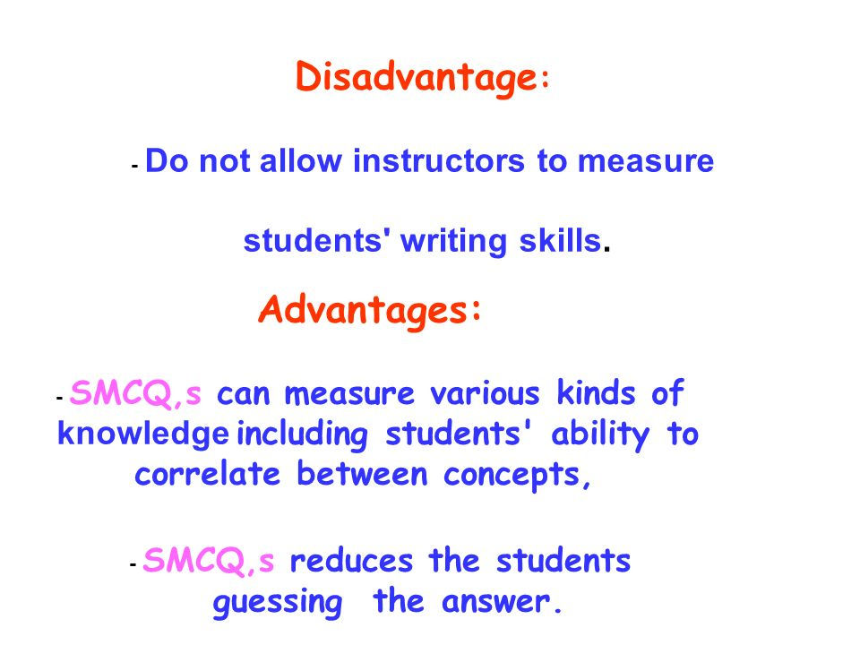 Disadvantage : - Do not allow instructors to measure students writing skills.