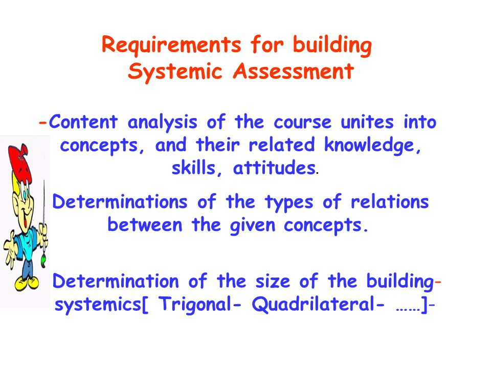 General Advantages of Systemic Assessment 1- Assess students higher-order thinking skills in which students are required to analyze, synthesize, and evaluate 3- SA enables the students to build correct cognitive structure.