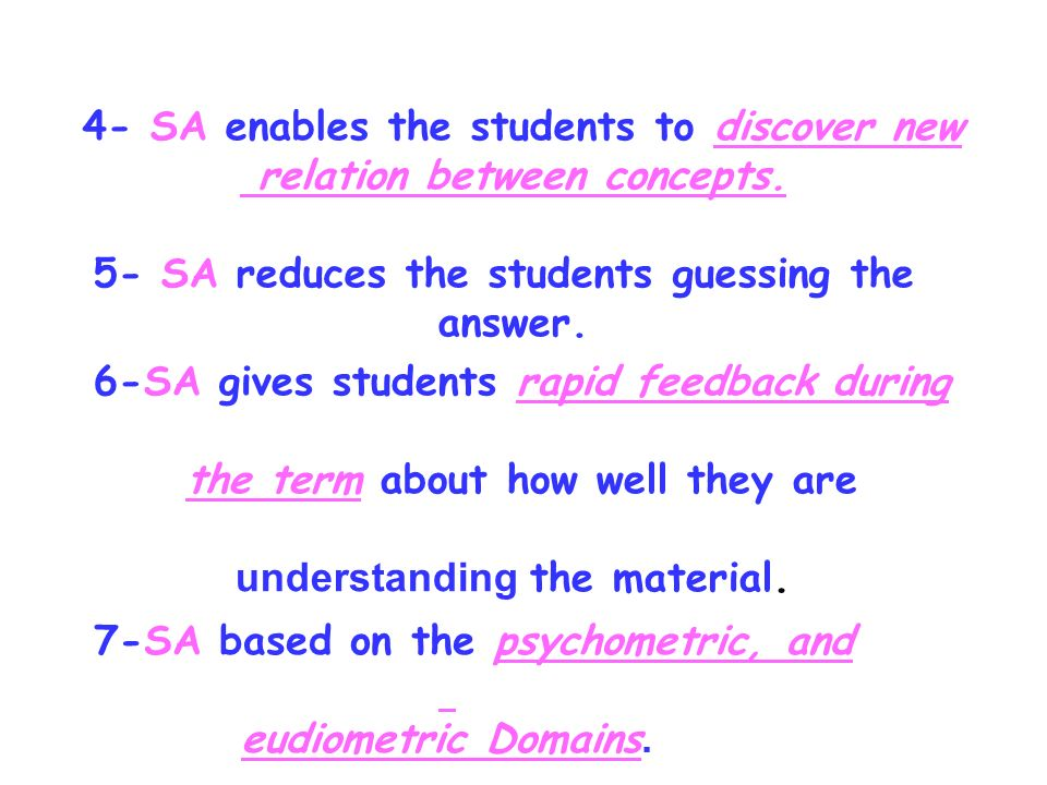 8- SA assess the students in a wide range of Concepts in the course unites.