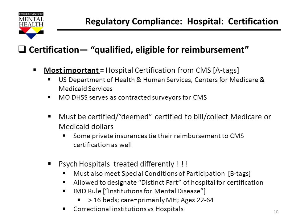 10 Regulatory Compliance: Hospital: Certification Certification qualified, eligible for reimbursement Most important = Hospital Certification from CMS