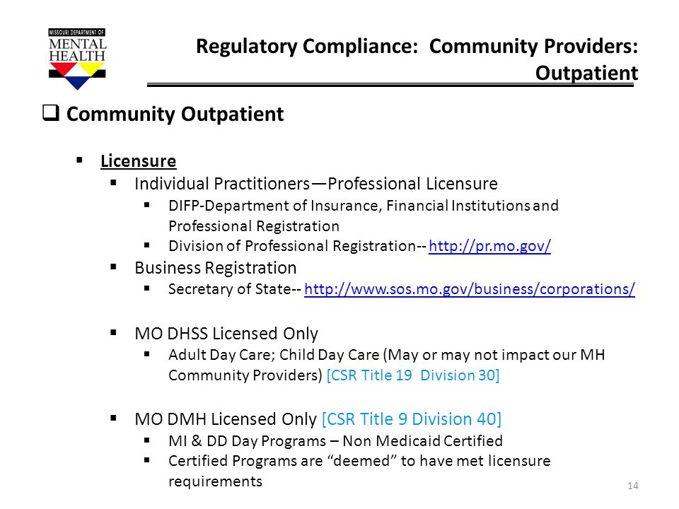 14 Regulatory Compliance: Community Providers: Outpatient Community Outpatient Licensure Individual PractitionersProfessional Licensure DIFP-Departmen