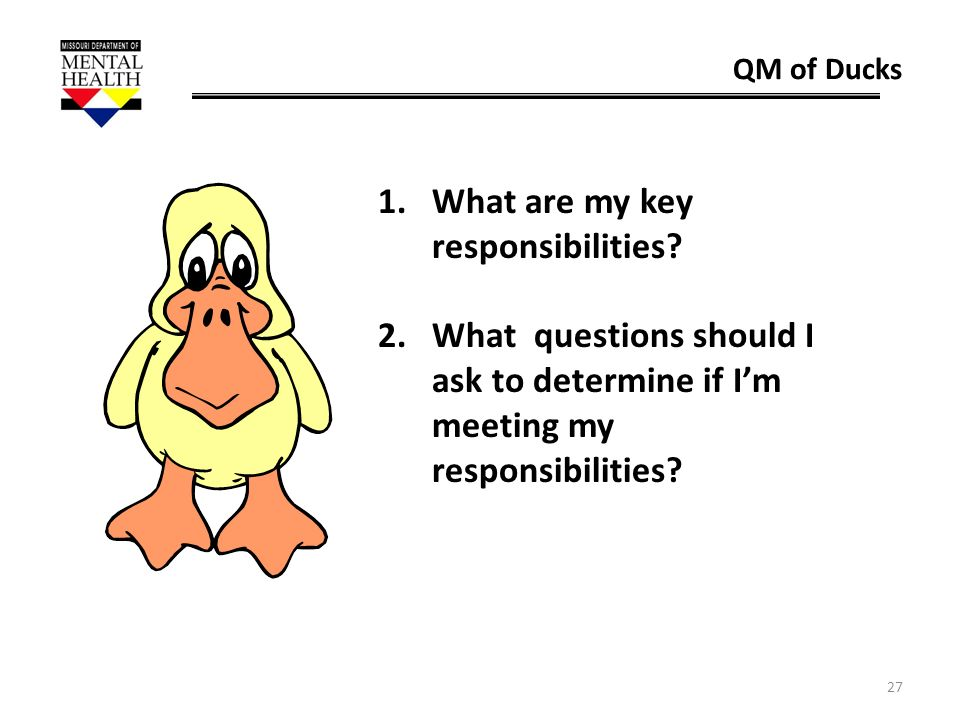 27 QM of Ducks 1.What are my key responsibilities? 2.What questions should I ask to determine if Im meeting my responsibilities?