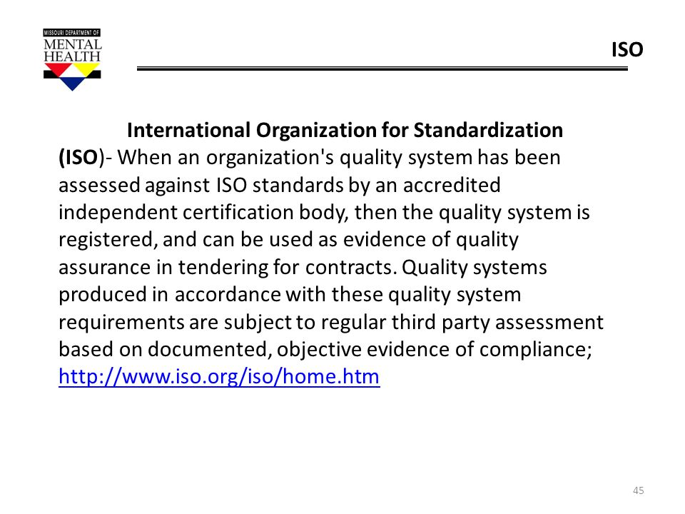45 ISO International Organization for Standardization (ISO)- When an organization's quality system has been assessed against ISO standards by an accre