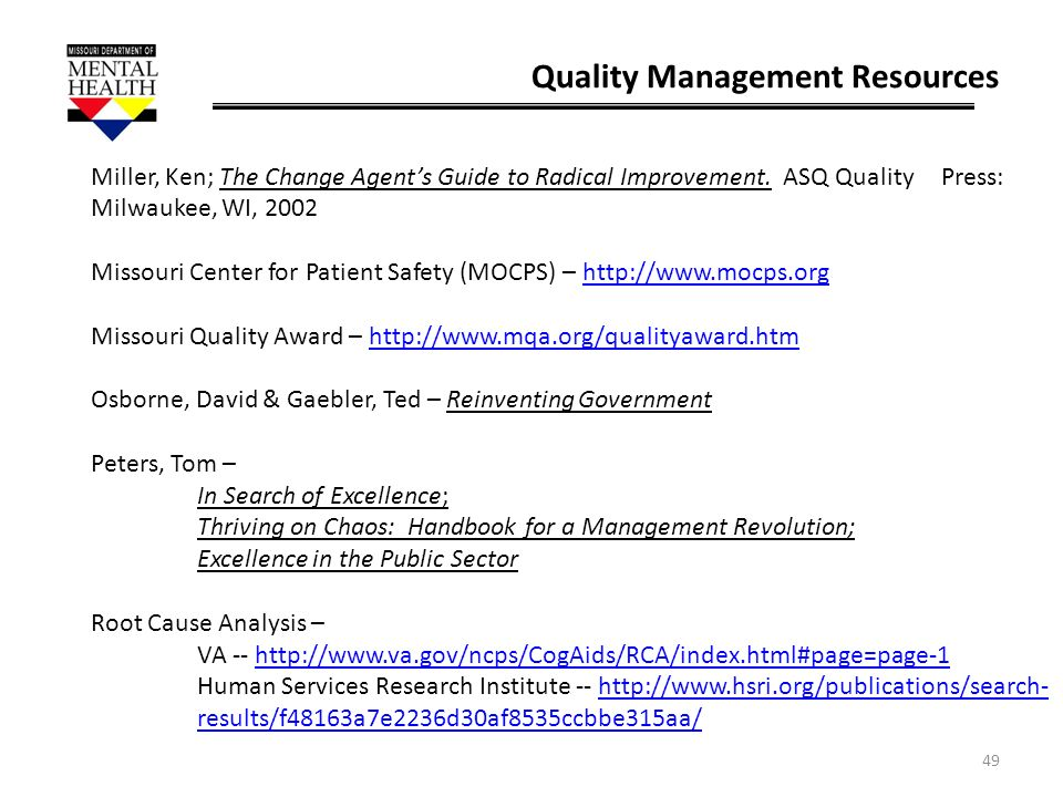 49 Quality Management Resources Miller, Ken; The Change Agents Guide to Radical Improvement. ASQ Quality Press: Milwaukee, WI, 2002 Missouri Center fo