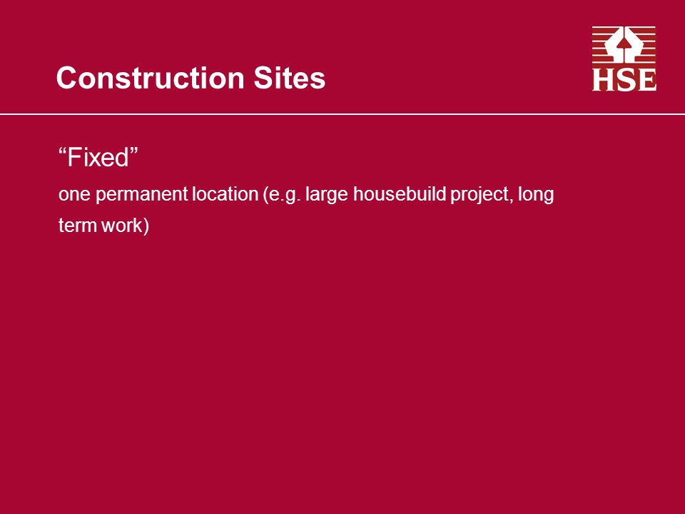 Construction Sites Fixed one permanent location (e.g. large housebuild project, long term work)
