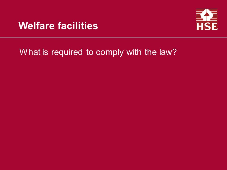 Welfare facilities What is required to comply with the law