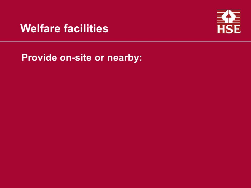 Welfare facilities Provide on-site or nearby: