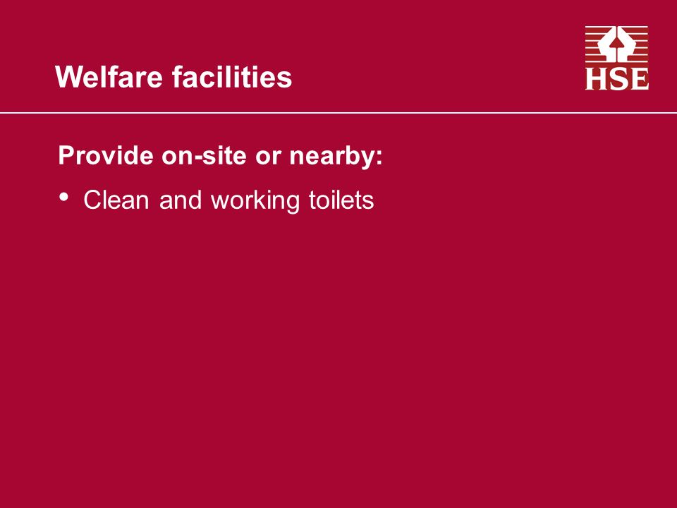 Welfare facilities Provide on-site or nearby: Clean and working toilets