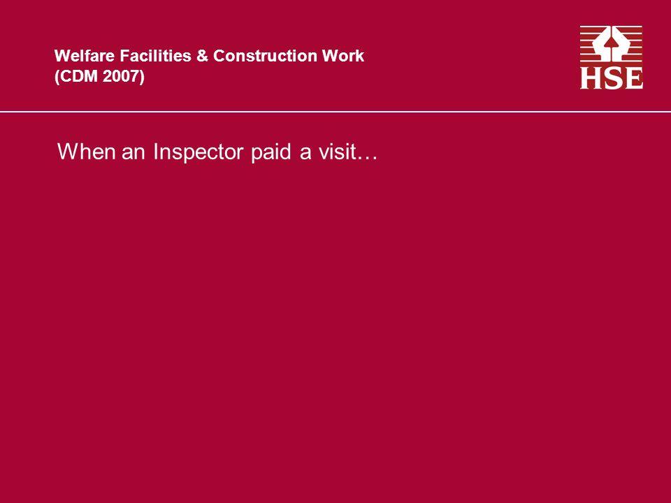 Welfare Facilities & Construction Work (CDM 2007) When an Inspector paid a visit…