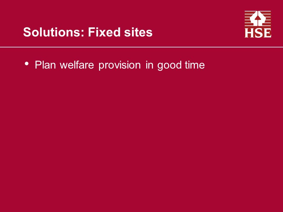 Solutions: Fixed sites Plan welfare provision in good time