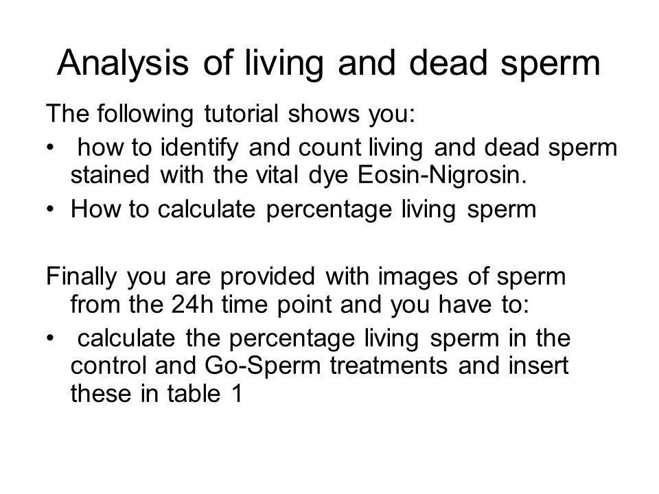 Analysis of living and dead sperm The following tutorial shows you: how to identify and count living and dead sperm stained with the vital dye Eosin-N