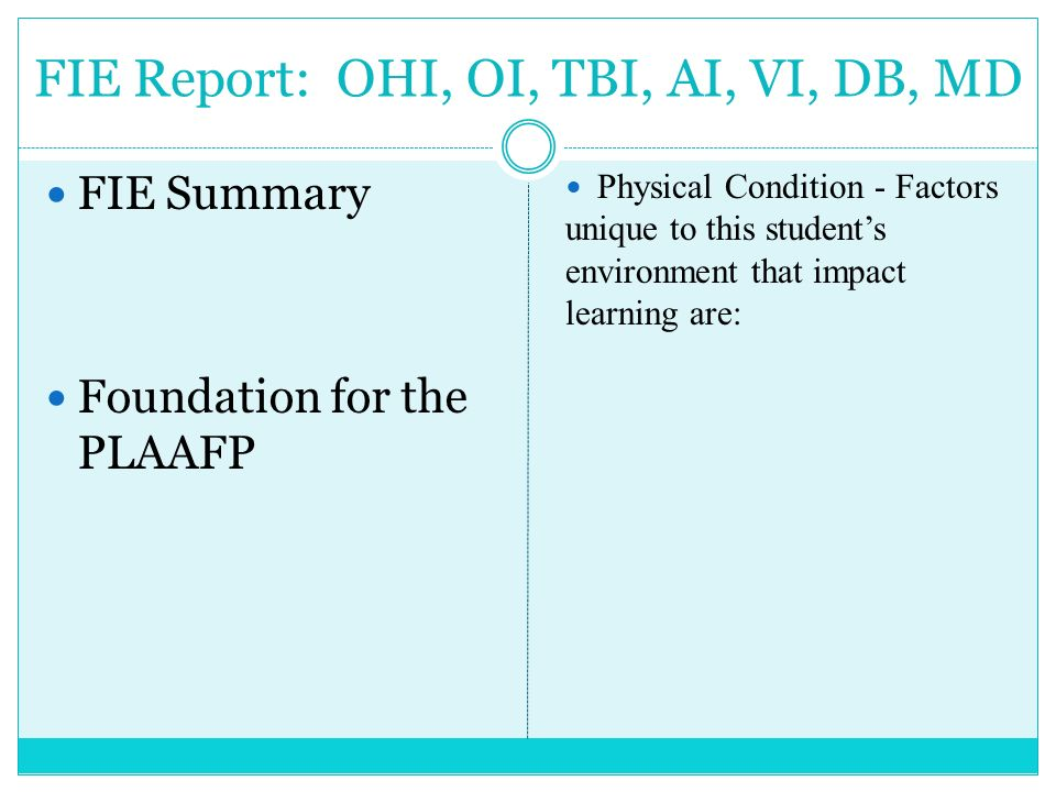 FIE Report: OHI, OI, TBI, AI, VI, DB, MD FIE Summary Foundation for the PLAAFP Physical Condition - Factors unique to this students environment that i