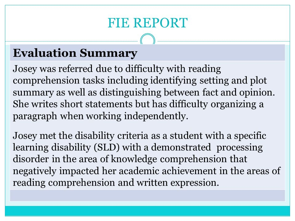 FIE REPORT Evaluation Summary Josey was referred due to difficulty with reading comprehension tasks including identifying setting and plot summary as