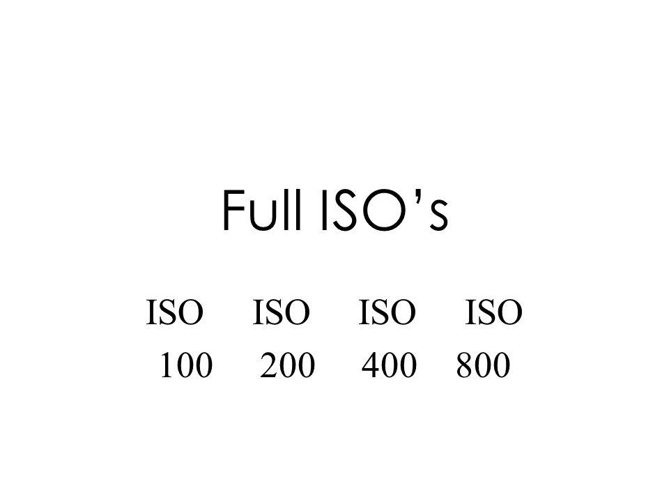 Full ISOs ISO ISO 100 200 400 800