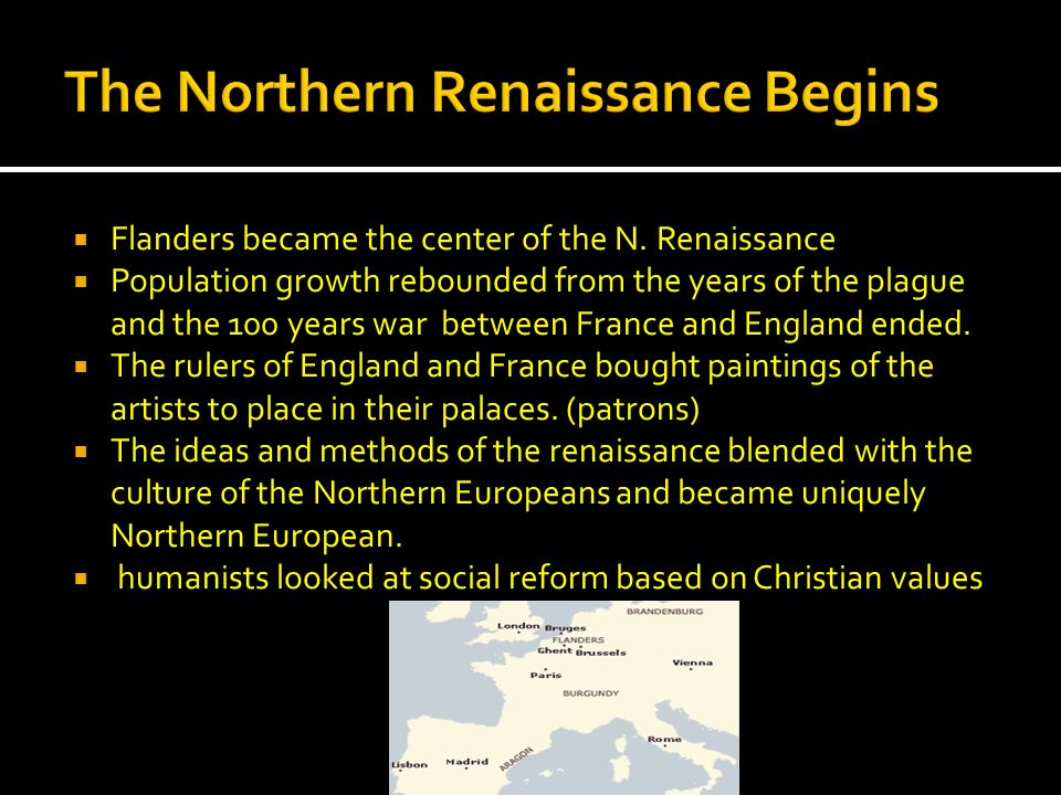 Flanders became the center of the N. Renaissance Population growth rebounded from the years of the plague and the 100 years war between France and Eng