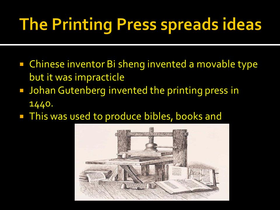 Chinese inventor Bi sheng invented a movable type but it was impracticle Johan Gutenberg invented the printing press in 1440. This was used to produce
