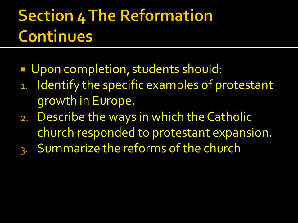 Upon completion, students should: 1. Identify the specific examples of protestant growth in Europe. 2. Describe the ways in which the Catholic church