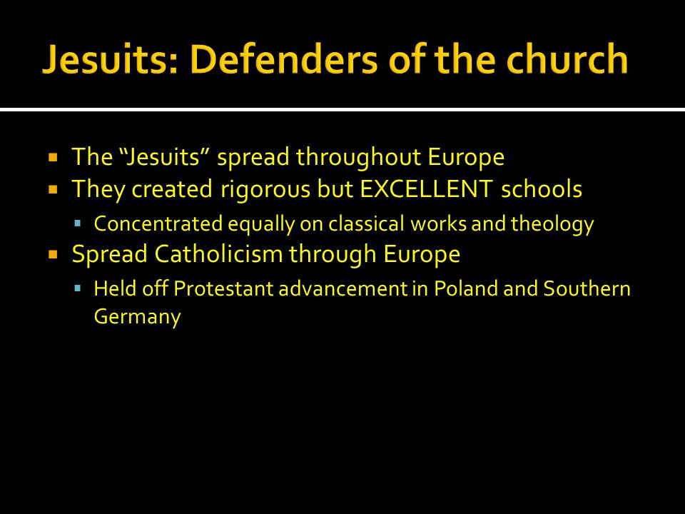 The Jesuits spread throughout Europe They created rigorous but EXCELLENT schools Concentrated equally on classical works and theology Spread Catholici