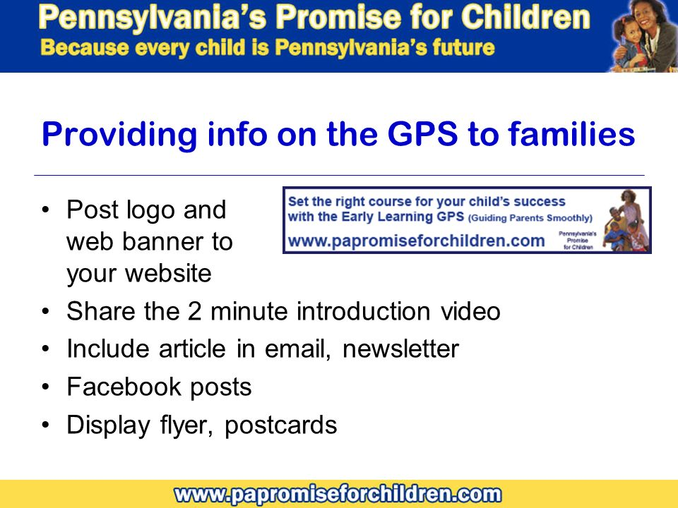 Providing info on the GPS to families Post logo and web banner to your website Share the 2 minute introduction video Include article in  , newsletter Facebook posts Display flyer, postcards