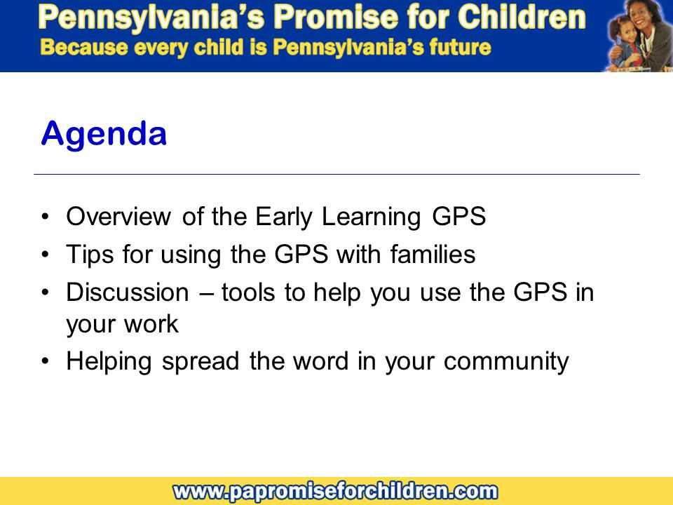 Agenda Overview of the Early Learning GPS Tips for using the GPS with families Discussion – tools to help you use the GPS in your work Helping spread the word in your community