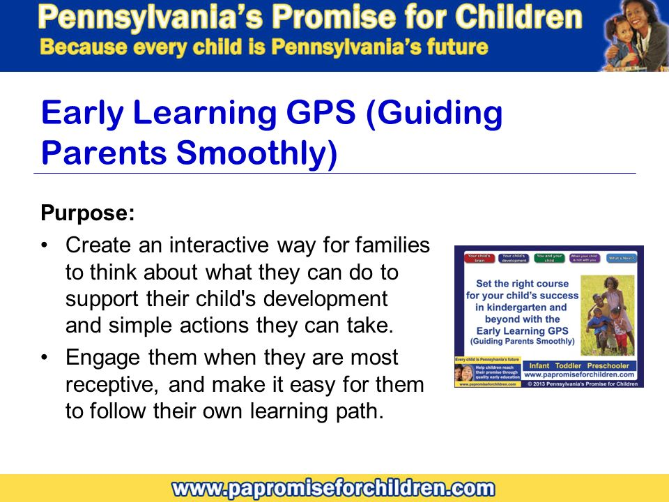Early Learning GPS (Guiding Parents Smoothly) Purpose: Create an interactive way for families to think about what they can do to support their child s development and simple actions they can take.