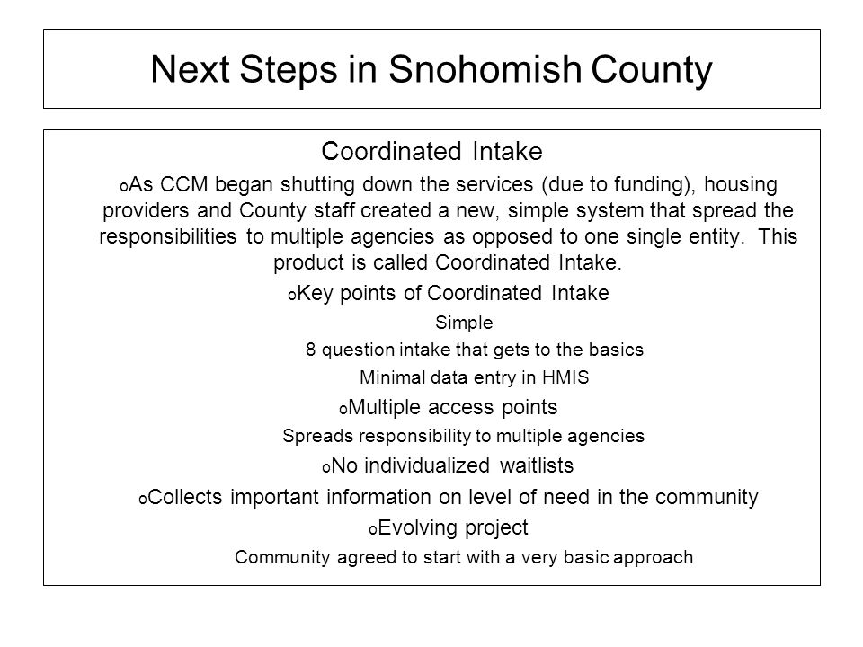 Next Steps in Snohomish County Coordinated Intake As CCM began shutting down the services (due to funding), housing providers and County staff created