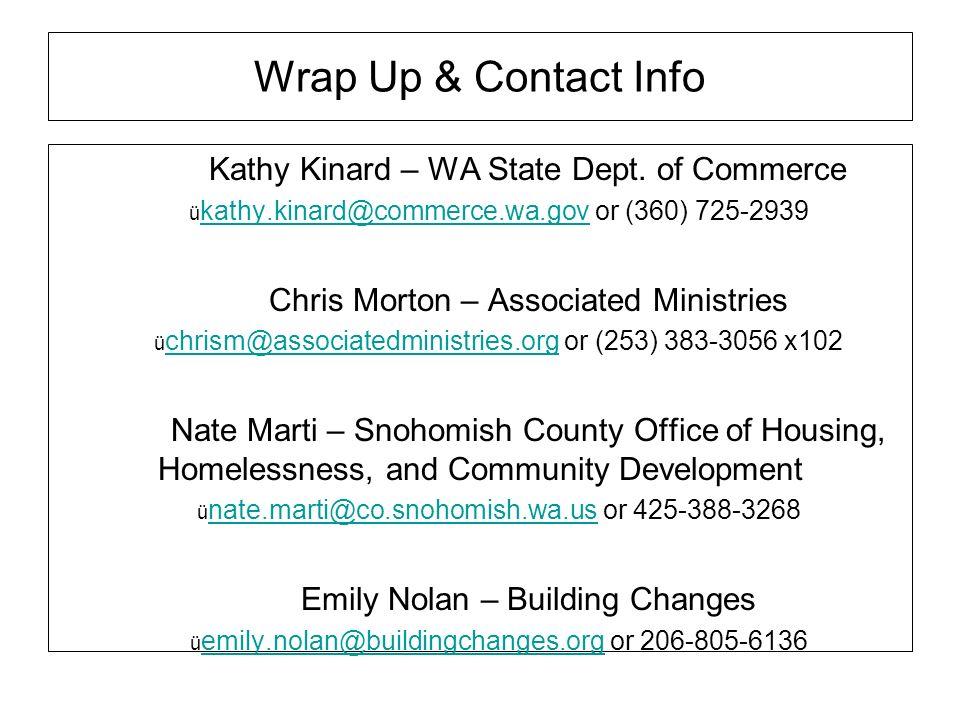 Wrap Up & Contact Info Kathy Kinard – WA State Dept. of Commerce kathy.kinard@commerce.wa.gov or (360) 725-2939 kathy.kinard@commerce.wa.gov Chris Mor