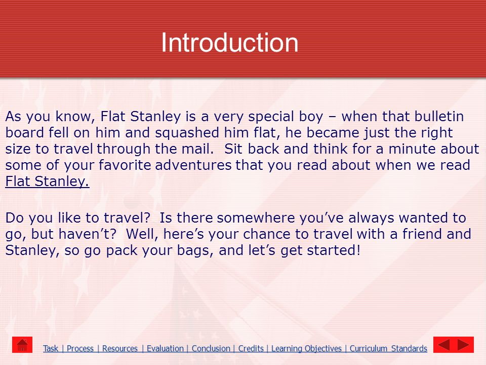 Introduction As you know, Flat Stanley is a very special boy – when that bulletin board fell on him and squashed him flat, he became just the right si