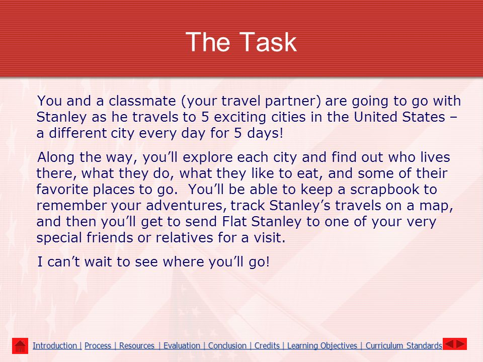 The Task You and a classmate (your travel partner) are going to go with Stanley as he travels to 5 exciting cities in the United States – a different