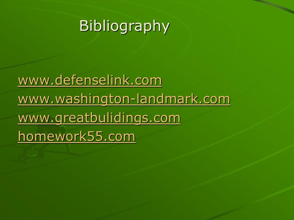 www.defenselink.com www.washington-landmark.com www.greatbulidings.com homework55.com Bibliography