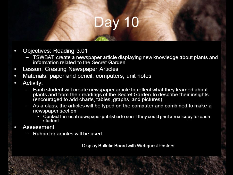 Day 10 Objectives: Reading 3.01 –TSWBAT create a newspaper article displaying new knowledge about plants and information related to the Secret Garden