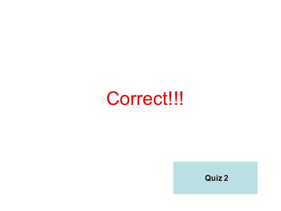 Correct!!! Quiz 2