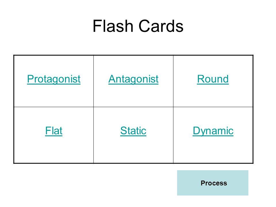 Flash Cards ProtagonistAntagonistRound FlatStaticDynamic Process