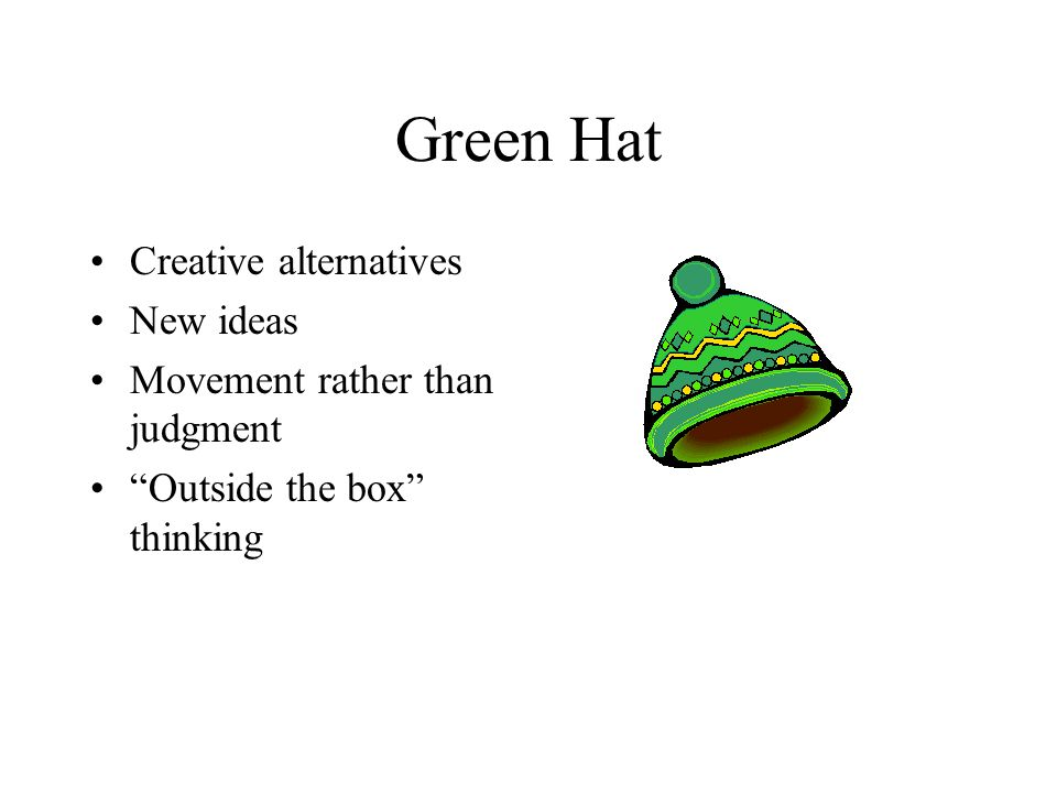 Green Hat Creative alternatives New ideas Movement rather than judgment Outside the box thinking