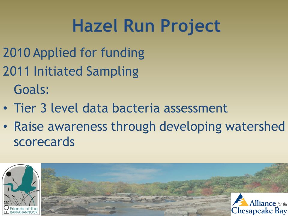 2010 Applied for funding 2011 Initiated Sampling Goals: Tier 3 level data bacteria assessment Raise awareness through developing watershed scorecards