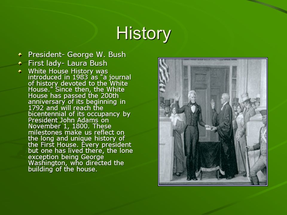 History President- George W. Bush First lady- Laura Bush White House History was introduced in 1983 as