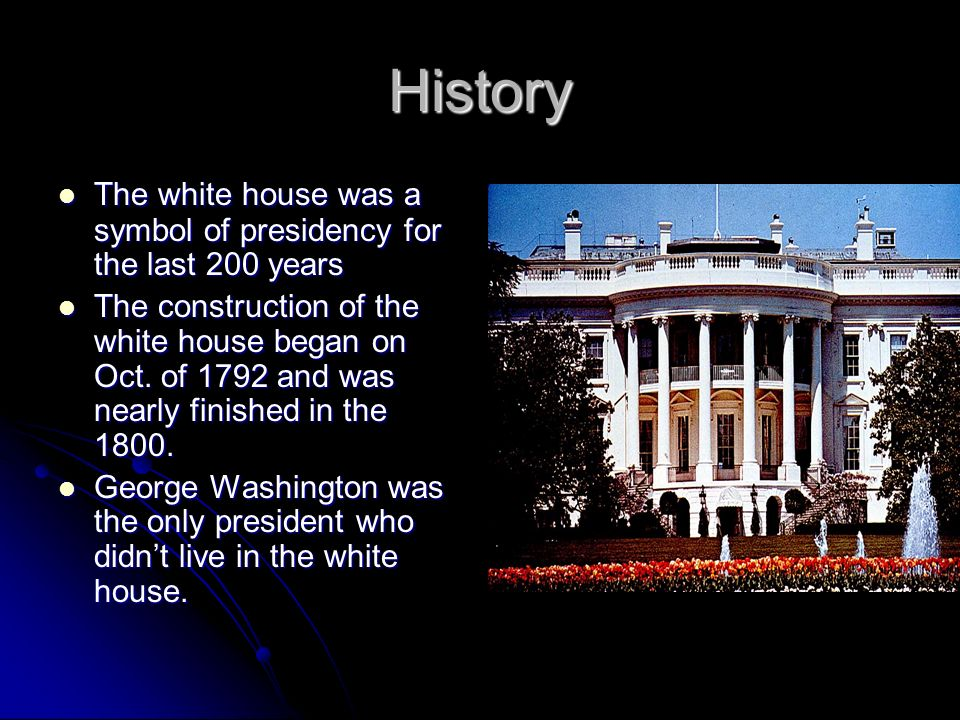 History The white house was a symbol of presidency for the last 200 years The white house was a symbol of presidency for the last 200 years The construction of the white house began on Oct.