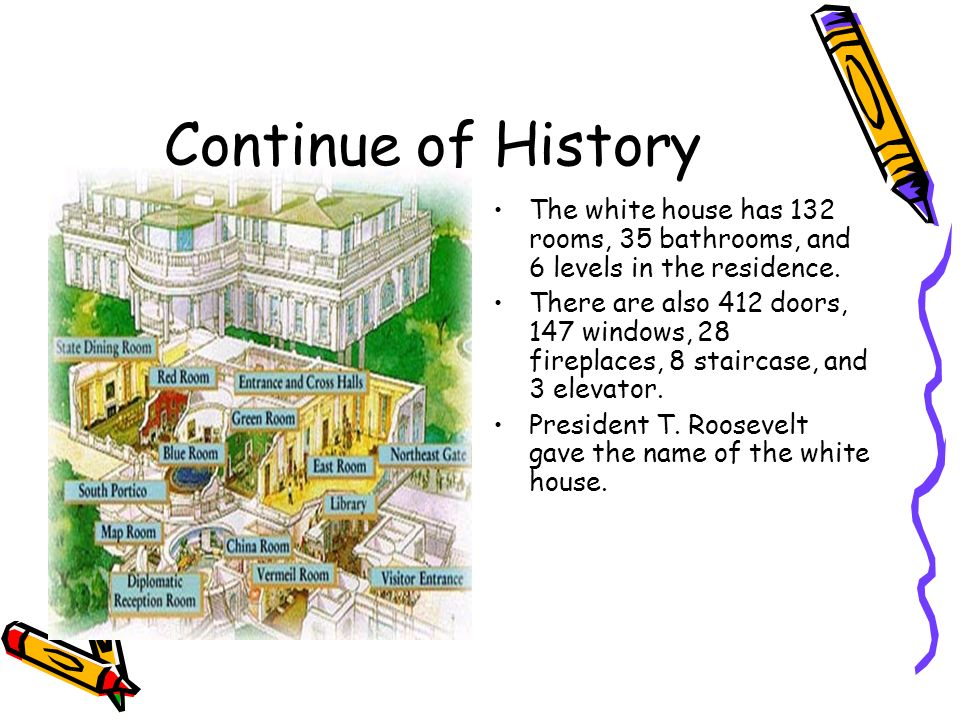 Continue of History The white house has 132 rooms, 35 bathrooms, and 6 levels in the residence.