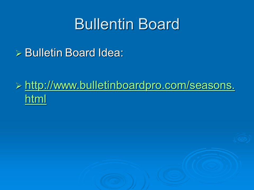 Bullentin Board Bulletin Board Idea: Bulletin Board Idea: http://www.bulletinboardpro.com/seasons. html http://www.bulletinboardpro.com/seasons. html