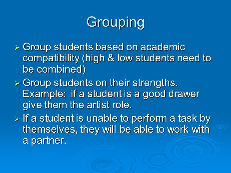 Grouping Group students based on academic compatibility (high & low students need to be combined) Group students based on academic compatibility (high