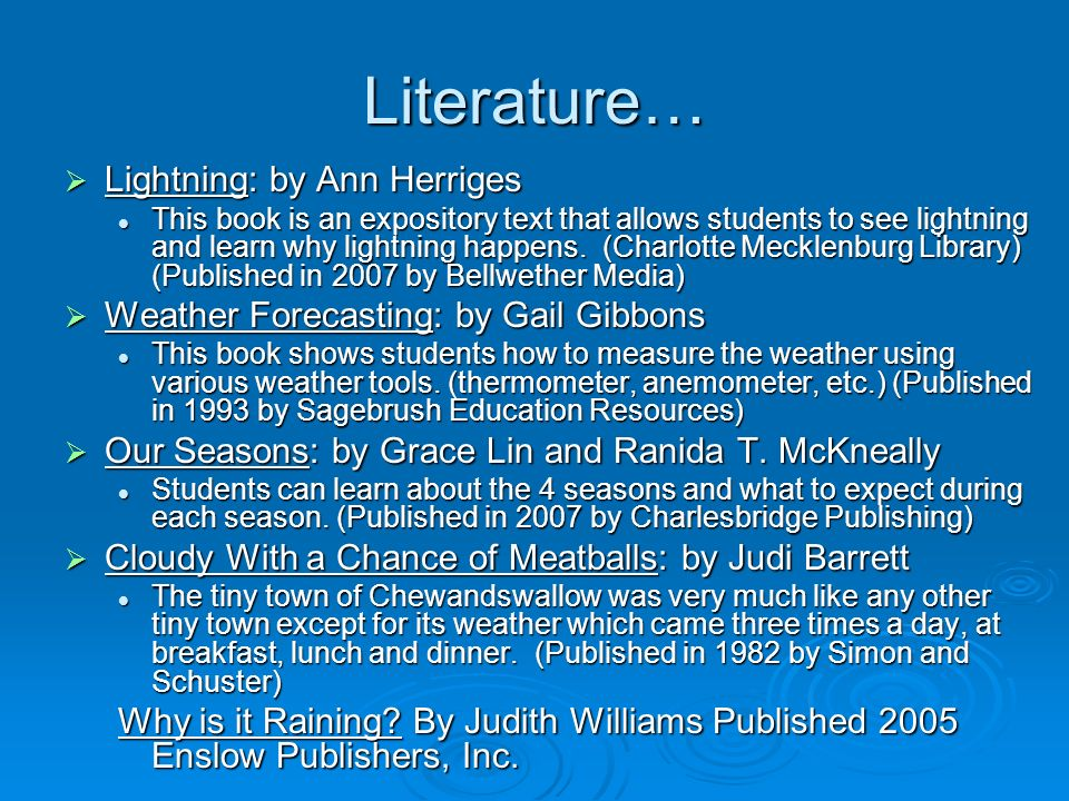Literature… Lightning: by Ann Herriges Lightning: by Ann Herriges This book is an expository text that allows students to see lightning and learn why