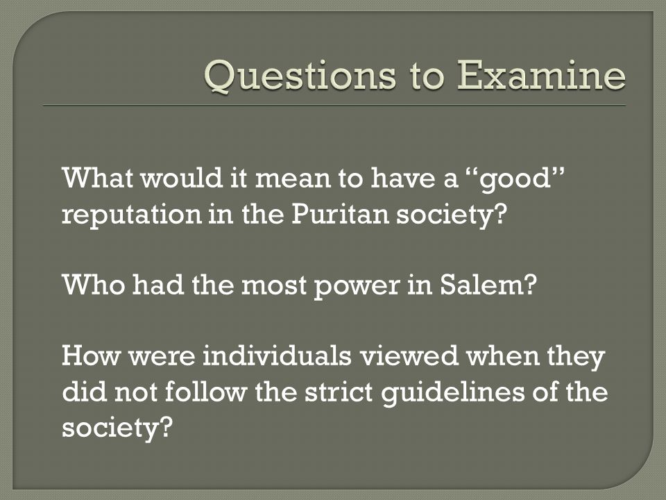 What would it mean to have a good reputation in the Puritan society? Who had the most power in Salem? How were individuals viewed when they did not fo