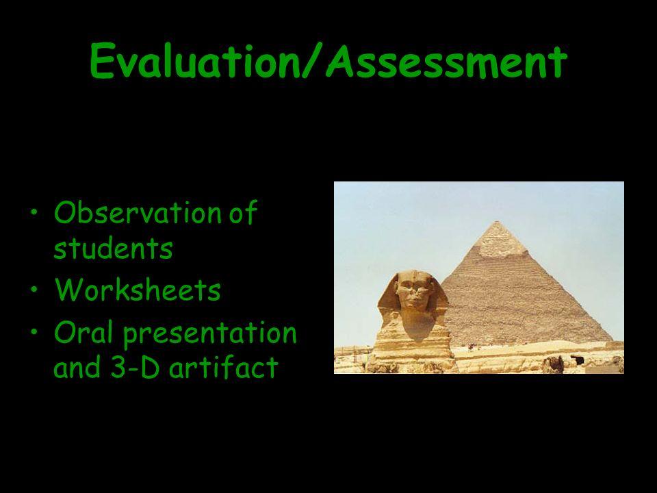 Evaluation/Assessment Observation of students Worksheets Oral presentation and 3-D artifact